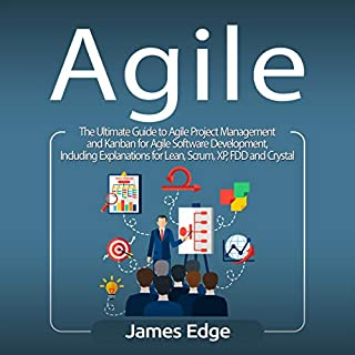 Agile: The Ultimate Guide to Agile Project Management and Kanban for Agile Software Development     Including Explanations for Lean, Scrum, XP, FDD and Crystal              By:                                                                                                                                 James Edge                               Narrated by:                                                                                                                                 Sam Slydell                      Length: 5 hrs and 26 mins     11 ratings     Overall 4.0