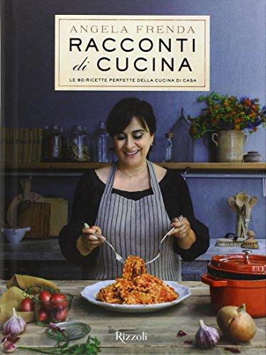 Racconti di cucina. Le 90 ricette perfette della cucina di casa