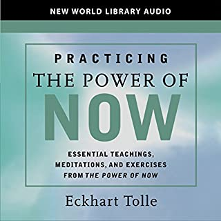 Practicing the Power of Now     Teachings, Meditations, and Exercises from the Power of Now              Written by:                                                                                                                                 Eckhart Tolle                               Narrated by:                                                                                                                                 Eckhart Tolle                      Length: 2 hrs and 56 mins     7 ratings     Overall 5.0