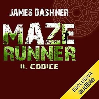 Maze Runner - Il codice     Maze Runner prequel 2              Di:                                                                                                                                 James Dashner                               Letto da:                                                                                                                                 Maurizio Di Girolamo                      Durata:  10 ore e 35 min     34 recensioni     Totali 4,5