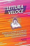 Lettura veloce: Diventa un lettore migliore, più veloce e impara velocemente; raddoppia (o triplica) la tua velocità di lettura! (Italian Edition)