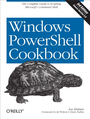 Windows PowerShell Cookbook: The Complete Guide to Scripting Microsoft\'s Command Shell (English Edition)