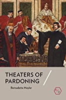 Theaters of Pardoning (Corpus Juris: the Humanities in Politics and Law)