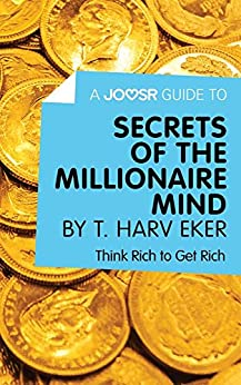 A Joosr Guide to... Secrets of the Millionaire Mind by T. Harv Eker: Think Rich to Get Rich by [Joosr]
