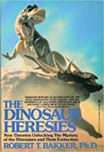 The Dinosaur Heresies: New Theories Unlocking the Mystery of the Dinosaurs and Their Extinction by Robert T. Bakker Ph.D. (1988-10-01)