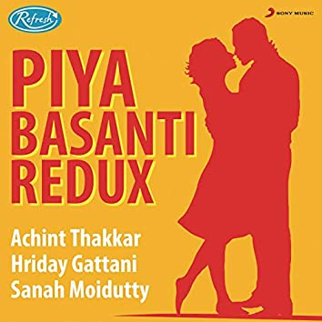 Piya Basanti (Redux)