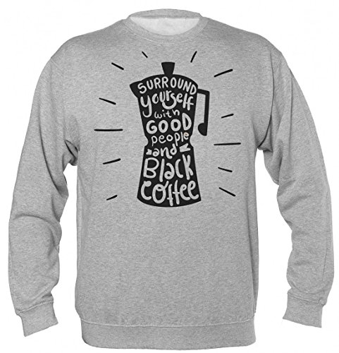 Finest Prints Surround Yourself with Good People and Black Coffee Unisex Sweatshirt Large