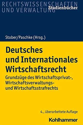 Deutsches und Internationales Wirtschaftsrecht: Grundzüge des Wirtschaftsprivat-, Wirtschaftsverwaltungs- und Wirtschaftsstrafrechts (Studienbücher Rechtswissenschaft)