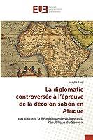La diplomatie controversée à l'épreuve de la décolonisation en Afrique: cas d'étude la République de Guinée et la République du Sénégal