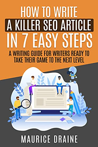 How to Write a KILLER SEO Article in 7 EASY Steps: A Writing Guide For Writers Ready To Take Their Game To The Next Level