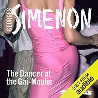 The Dancer at the Gai-Moulin     Inspector Maigret; Book 10              By:                                                                                                                                 Georges Simenon,                                                                                        Frank Wynne Translator                               Narrated by:                                                                                                                                 Gareth Armstrong                      Length: 3 hrs and 36 mins     20 ratings     Overall 4.2