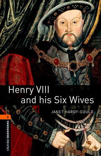 Oxford Bookworms 2. Henry VIII & His Six Wives Digital