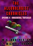 Consensual Tentacles (The Alcohologist Chronicles Book 4) (English Edition)