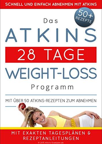 Das Atkins 28 Tage Weight-Loss Programm: Mit über 50 Atkins-Rezepten zum Abnehmen