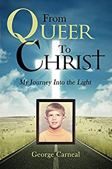[George Carneal]のFrom Queer To Christ: My Journey Into the Light (English Edition)