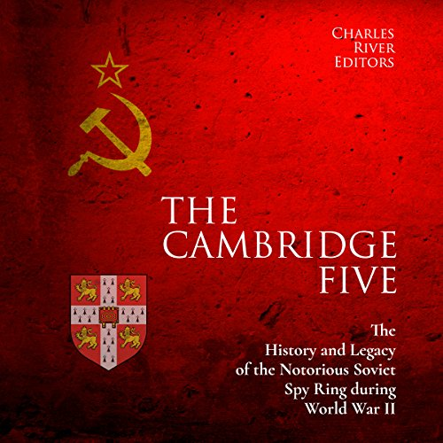 The Cambridge Five: The History and Legacy of the Notorious Soviet Spy Ring in Britain during World War II and the Cold War audiobook cover art
