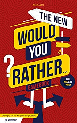 The New Would You Rather... Game Book For Kids and Family: Challenging, Fun and Thought-Provoking Questions For a Good Time! Great For Kids And The Whole Family! [kids ages 7-13] (Generation Kidz!)