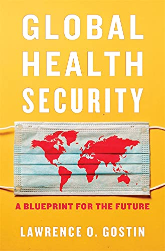 Compare Textbook Prices for Global Health Security: A Blueprint for the Future  ISBN 9780674976610 by Gostin, Lawrence O.