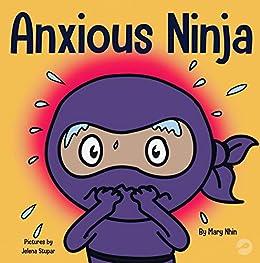 Anxious Ninja (Ninja Life Hacks Book 11) by [Mary Nhin, Grow Grit Press, Jelena Stupar, Rebecca  Yee]