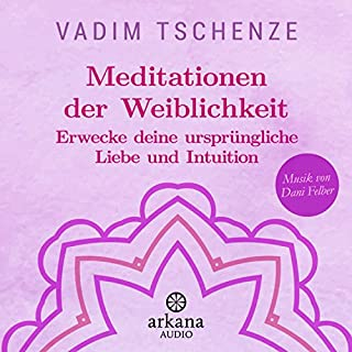 Meditationen der Weiblichkeit: Erwecke deine ursprüngliche Liebe und Intuition                   Autor:                                                                                                                                 Vadim Tschenze                               Sprecher:                                                                                                                                 Vadim Tschenze                      Spieldauer: 23 Min.     14 Bewertungen     Gesamt 4,5