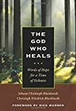 God Who Heals: Words of Hope for a Time of Sickness - Johann Christoph Blumhardt
