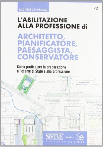 L'abilitazione alla professione di architetto, pianificatore, paesaggista, conservatore. Guida pratica per la preparazione all'esame di Stato e alla professione