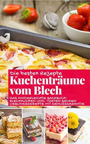 Kuchenträume vom Blech: Die besten Rezepte - Das kinderleichte Backbuch: Blechkuchen und -torten backen – Lieblingsrezepte mit Genussgarantie (Backen - die besten Rezepte)