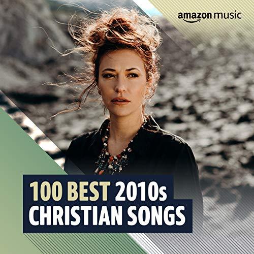 100 Best 2010s Christian Songs
