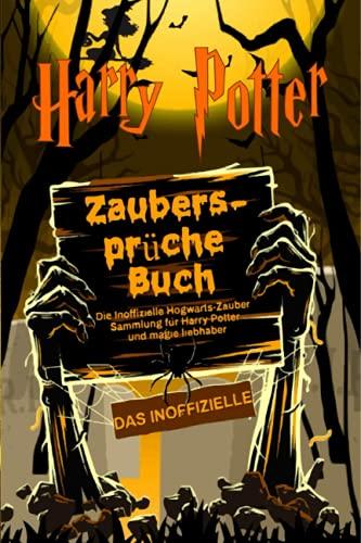 Harry Potter Zaubersprüche Buch: Die Inoffizielle Hogwarts-Zauber Sammlung für Harry Potter und magie liebhaber