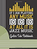 If I Am Playing Any Music At All It is Jazz Music: (6 String) Guitar Tablature Blank Notebook/ Journal / Manuscript Paper/ Staff Paper - Lovely ... Players, Musicians, Teachers & Students)