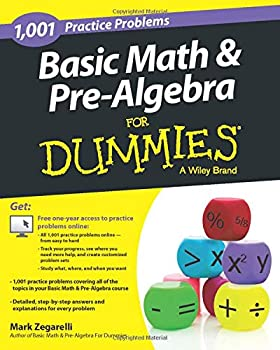 Basic Math and Pre-Algebra  1,001 Practice Problems For Dummies  + Free Online Practice