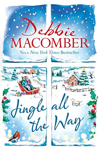 Jingle All the Way: Cosy up this Christmas with the ultimate feel-good and festive bestseller by [Debbie Macomber]