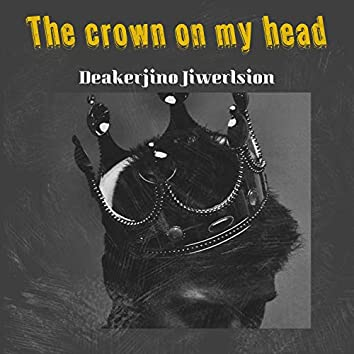 The crown on my head