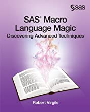 SAS Macro Language Magic: Discovering Advanced Techniques