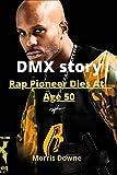 DMX story: Rap Pioneer DMX Dies At Age 50