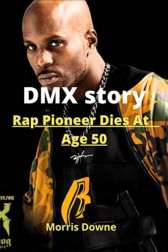 DMX story: Rap Pioneer DMX Dies At Age 50 (English Edition)