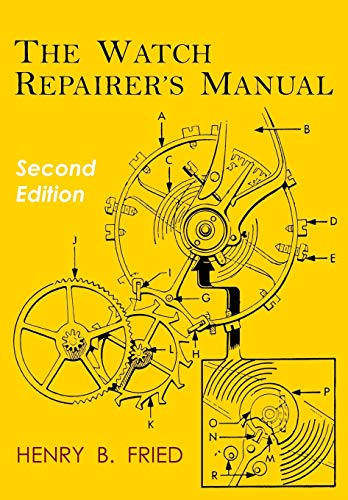 Compare Textbook Prices for The Watch Repairer's Manual: Second Edition Illustrated Edition ISBN 9781684222209 by Fried, Henry B.