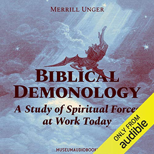 Biblical Demonology: A Study of Spiritual Forces at Work Today Audiobook By Merrill Unger cover art