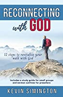 Reconnecting With God: 12 Steps To Revitalise Your Walk With God