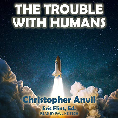 The Trouble with Humans Audiobook By Christopher Anvil, Eric Flint - editor cover art