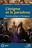 L'énigme et le paradoxe - Economie politique de Madagascar