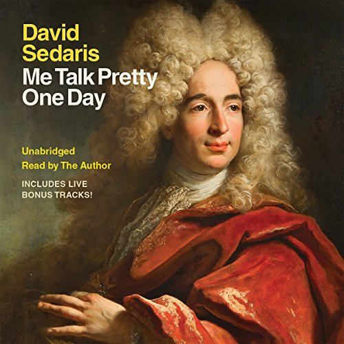 Me Talk Pretty One Day                   Written by:                                                                                                                                 David Sedaris                               Narrated by:                                                                                                                                 David Sedaris                      Length: 5 hrs and 51 mins     33 ratings     Overall 4.2