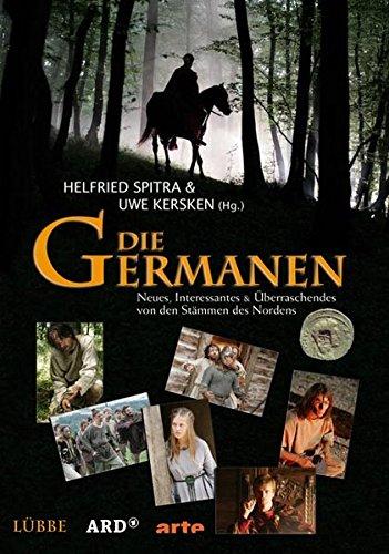 Die Germanen: Neues, Interessantes & Überraschendes von den Stämmen des Nordens. Sendebegleitbuch zur großen vierteiligen ARD-Dokumentation