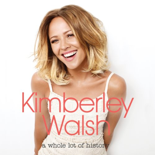 A Whole Lot of History                   By:                                                                                                                                 Kimberley Walsh                               Narrated by:                                                                                                                                 Jane Collingwood                      Length: 7 hrs and 57 mins     4 ratings     Overall 5.0