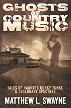 Ghosts of Country Music: Tales of Haunted Honky Tonks & Legendary Spectres
