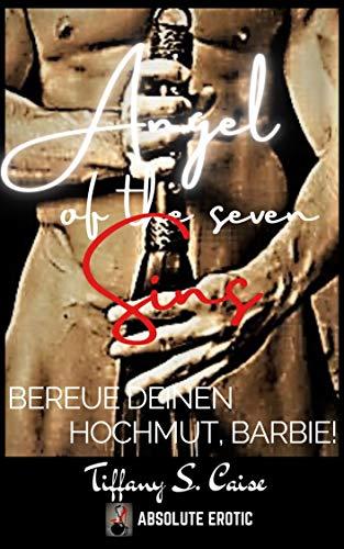 Bereue Deinen Hochmut, Barbie! - Angel of the seven Sins : erotische Kurzgeschichte für Frauen und Männer