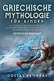 Griechische Mythologie für Kinder: Das große Buch der griechischen Sagen - Spannende Abenteuer antiker Titanen, Götter und Helden kindgerecht erzählt - mit Bezug zur Gegenwart
