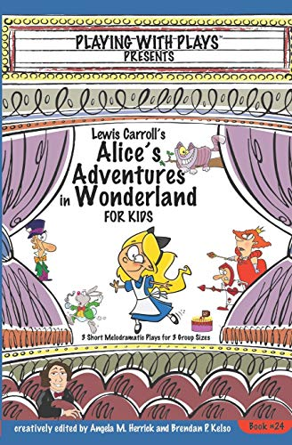 Lewis Carroll's Alice's Adventures in Wonderland for Kids: 3 Short Melodramatic Plays for 3 Group Si