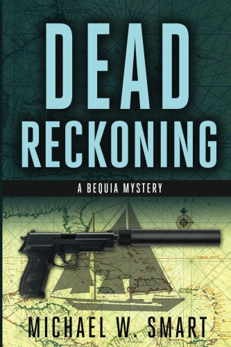 Book: Dead Reckoning (The Bequia Mysteries) by Michael W. Smart