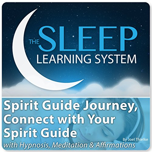 Spirit Guide Journey, Connect with Your Spirit Guide with Hypnosis, Meditation, and Affirmations audiobook cover art